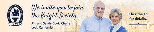 We invite you to join BYU's Knight Society. Jim and Sandy Cook, Chairs Lodi California. Click the ad for details.