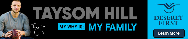 Taysom Hill My Why Is: My Family, Deseret First, Learn More.