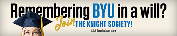 Remembering BYU in a will? Join the Knight Society! Click the ad to learn more.