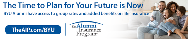 The time to plan for your future is now. BYU alumni have access to group rates and added benefits on life insurance. The Alumni Insurance program. TheAIP.com/BYU.