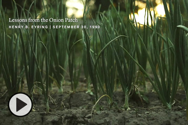 A field with row upon row of onion plants. Text says Lessons from the onion patch, Henry B. Eyring, September 30, 1990.