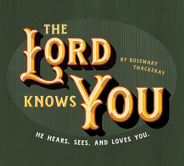 THe Lord Knows You by Rosemary Thackeray. He hears, sees, and loves you.